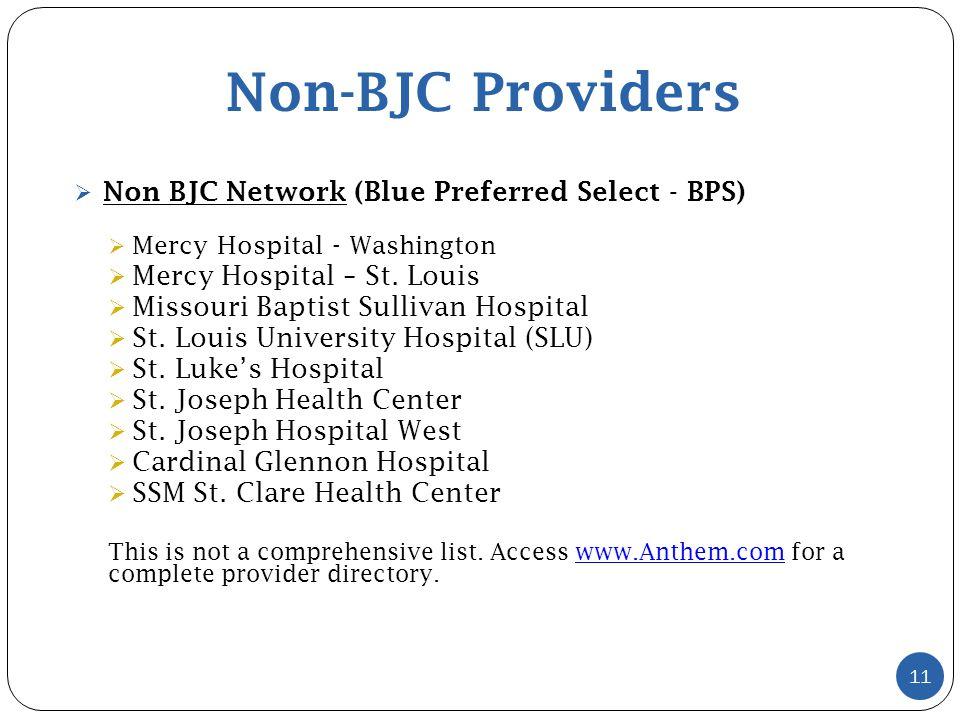 Non-BJC Providers 11  Non BJC Network (Blue Preferred Select - BPS)  Mercy Hospital - Washington  Mercy Hospital – St.