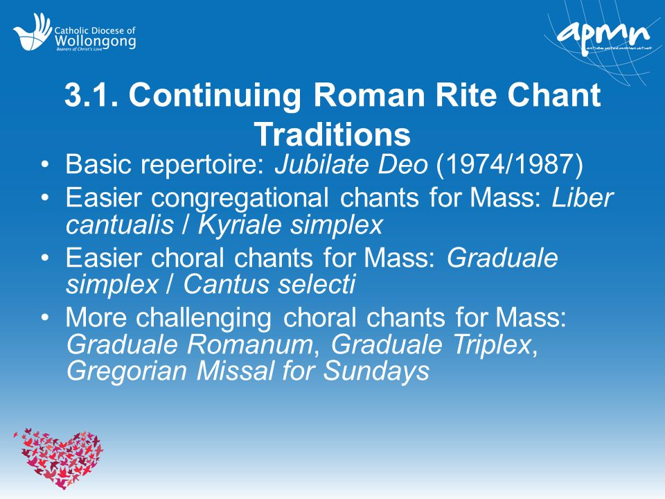3.1. Continuing Roman Rite Chant Traditions Basic repertoire: Jubilate Deo (1974/1987) Easier congregational chants for Mass: Liber cantualis / Kyrial