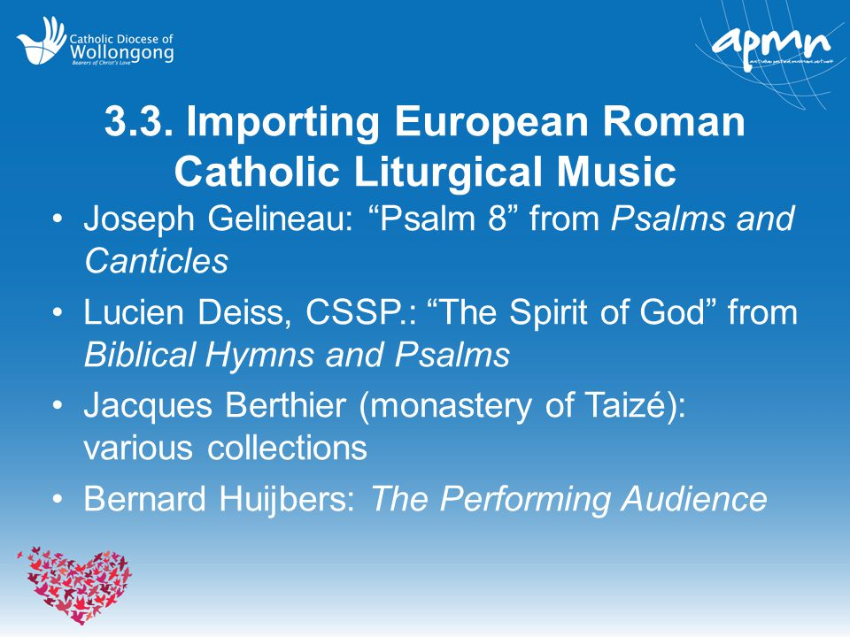 "3.3. Importing European Roman Catholic Liturgical Music Joseph Gelineau: ""Psalm 8"" from Psalms and Canticles Lucien Deiss, CSSP.: ""The Spirit of God"""
