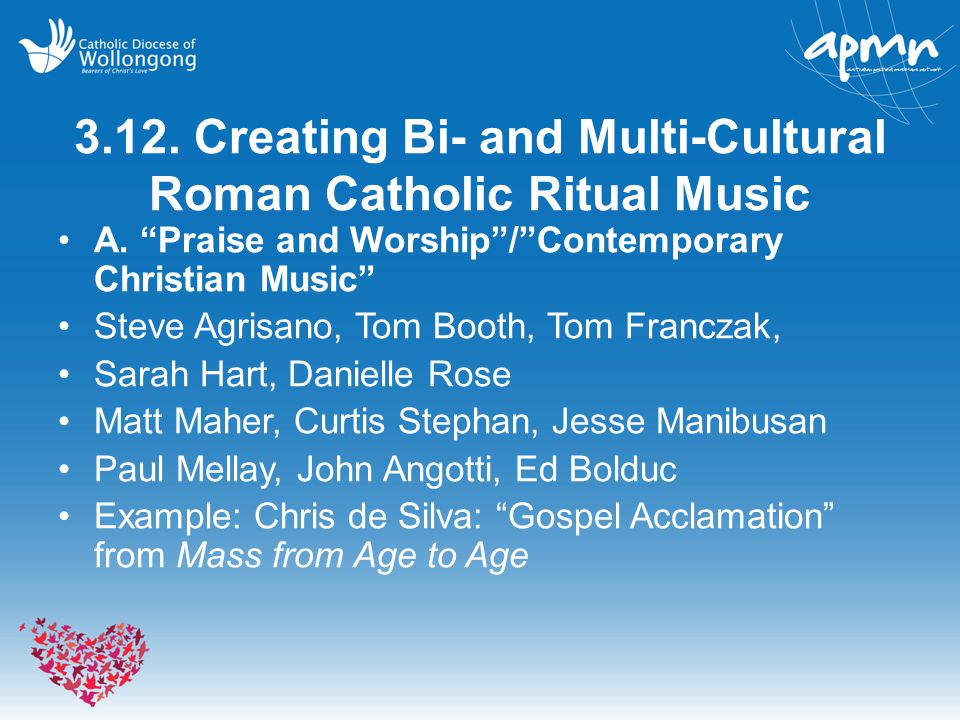 "3.12. Creating Bi- and Multi-Cultural Roman Catholic Ritual Music A. ""Praise and Worship""/""Contemporary Christian Music"" Steve Agrisano, Tom Booth, To"