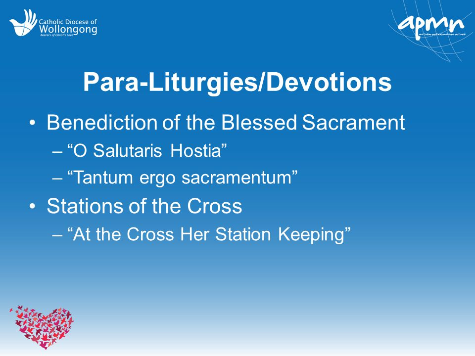 "Para-Liturgies/Devotions Benediction of the Blessed Sacrament –""O Salutaris Hostia"" –""Tantum ergo sacramentum"" Stations of the Cross –""At the Cross He"