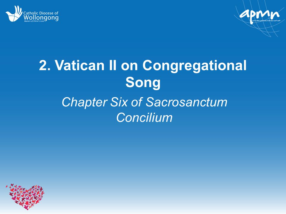 2. Vatican II on Congregational Song Chapter Six of Sacrosanctum Concilium