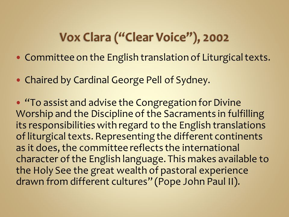 "Committee on the English translation of Liturgical texts. Chaired by Cardinal George Pell of Sydney. ""To assist and advise the Congregation for Divine"
