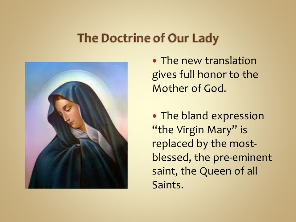 "The new translation gives full honor to the Mother of God. The bland expression ""the Virgin Mary"" is replaced by the most- blessed, the pre-eminent sa"