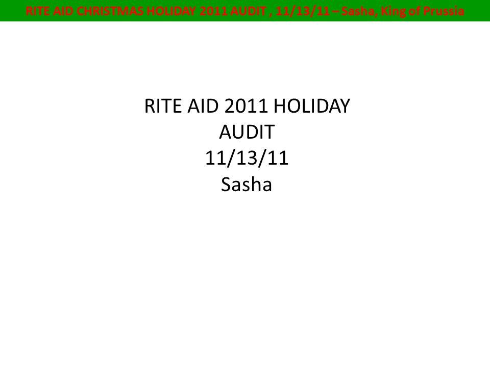 RITE AID CHRISTMAS HOLIDAY 2011 AUDIT, 11/13/11 – Sasha, King of Prussia RITE AID 2011 HOLIDAY AUDIT 11/13/11 Sasha