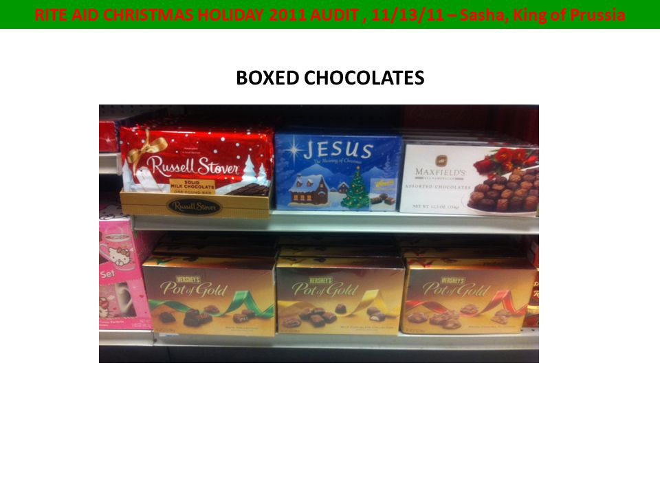 RITE AID CHRISTMAS HOLIDAY 2011 AUDIT, 11/13/11 – Sasha, King of Prussia BOXED CHOCOLATES
