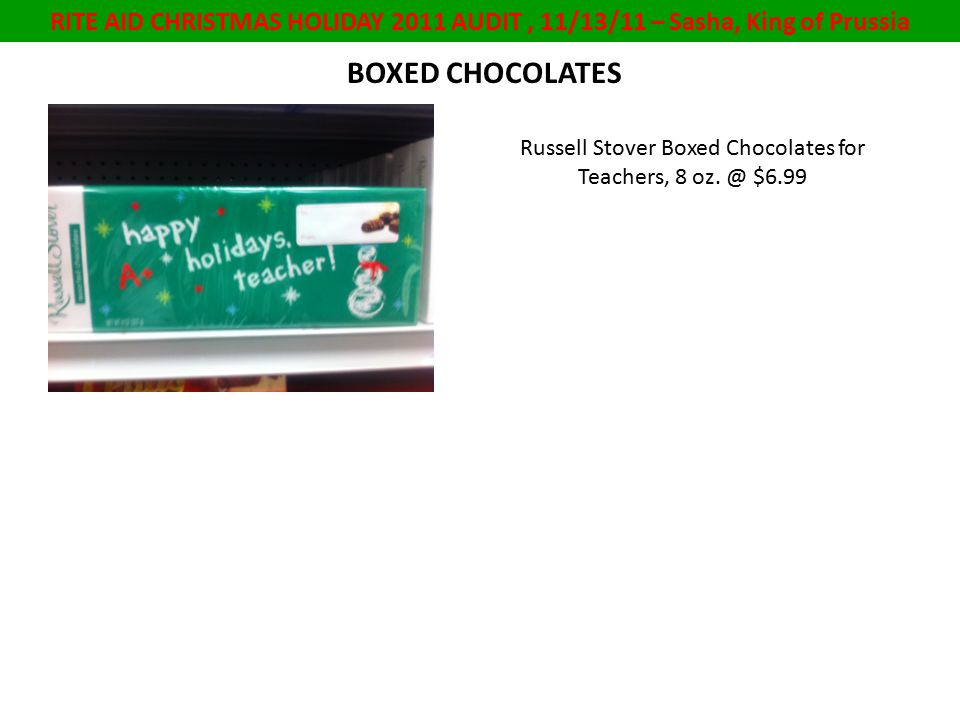 RITE AID CHRISTMAS HOLIDAY 2011 AUDIT, 11/13/11 – Sasha, King of Prussia BOXED CHOCOLATES Russell Stover Boxed Chocolates for Teachers, 8 oz.