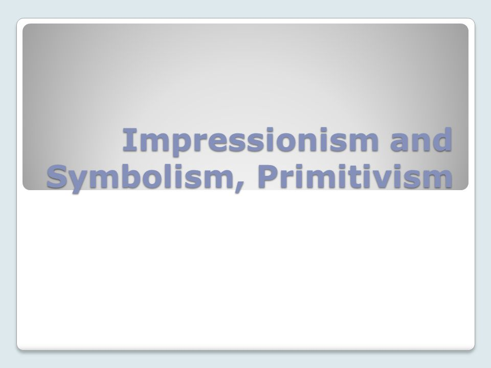 Impressionism and Symbolism In the Modernist movement, there were many parallels between music and other arts.