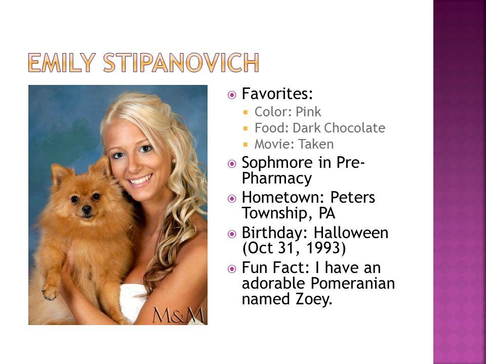  Favorites:  Color: Pink  Food: Dark Chocolate  Movie: Taken  Sophmore in Pre- Pharmacy  Hometown: Peters Township, PA  Birthday: Halloween (Oc