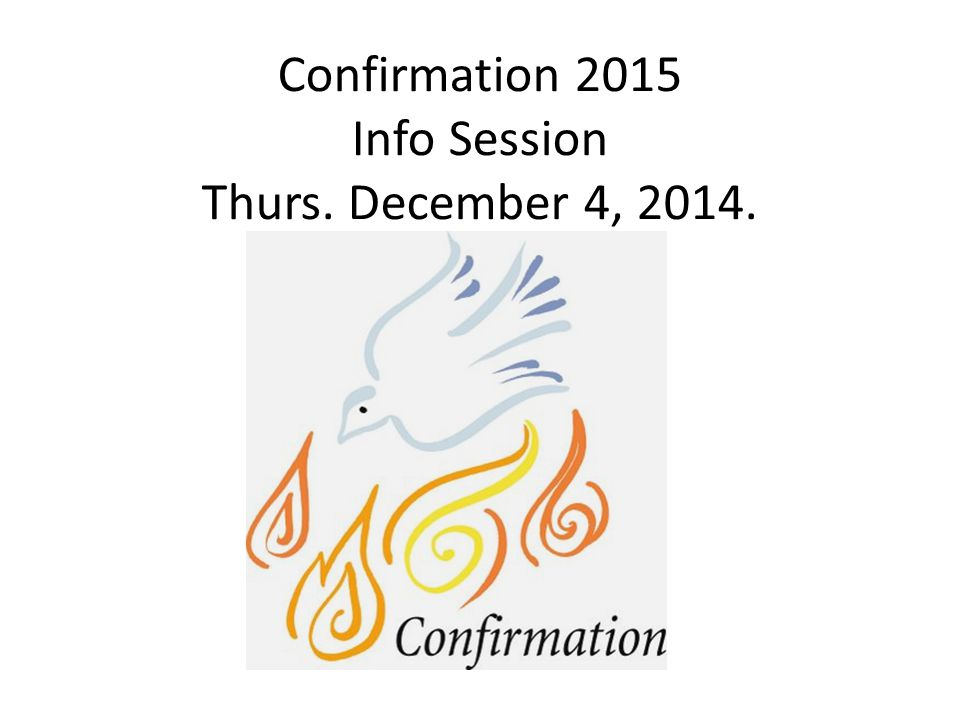 Confirmation 2015 Info Session Thurs. December 4, 2014.
