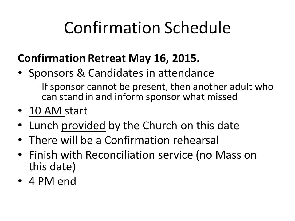 Confirmation Schedule Confirmation Retreat May 16, 2015. Sponsors & Candidates in attendance – If sponsor cannot be present, then another adult who ca