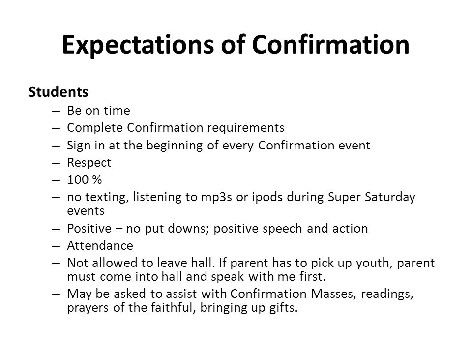 Expectations of Confirmation Students – Be on time – Complete Confirmation requirements – Sign in at the beginning of every Confirmation event – Respe