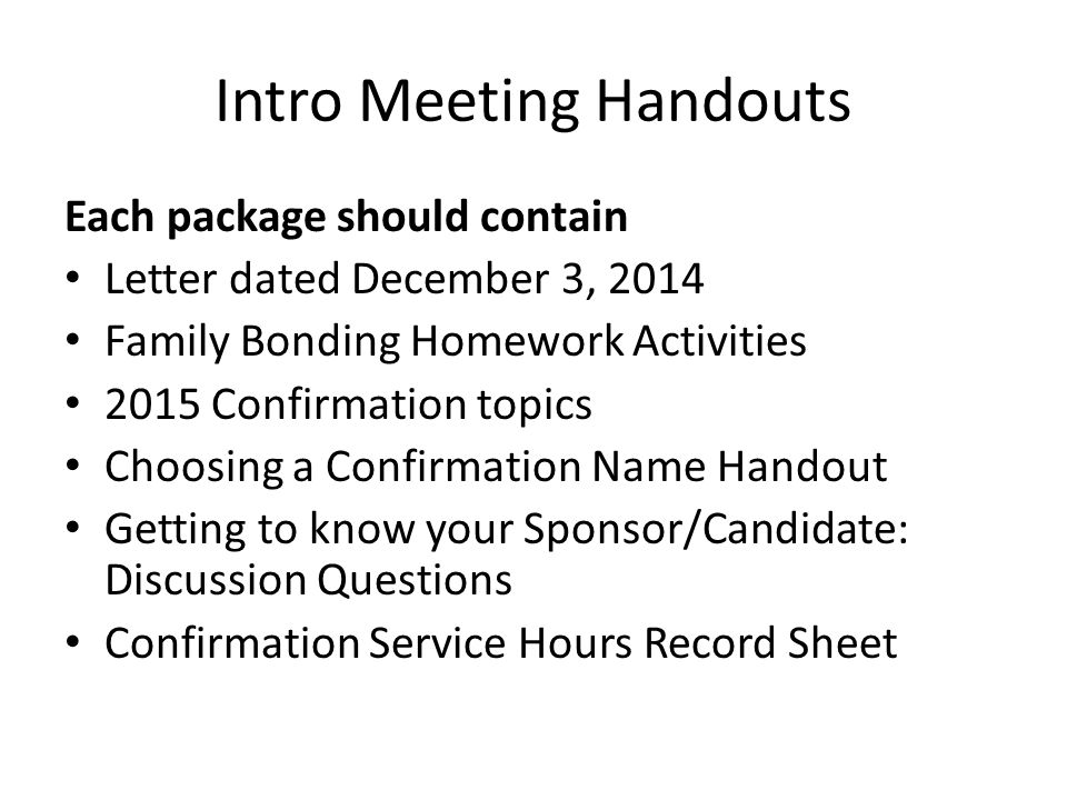 Intro Meeting Handouts Each package should contain Letter dated December 3, 2014 Family Bonding Homework Activities 2015 Confirmation topics Choosing