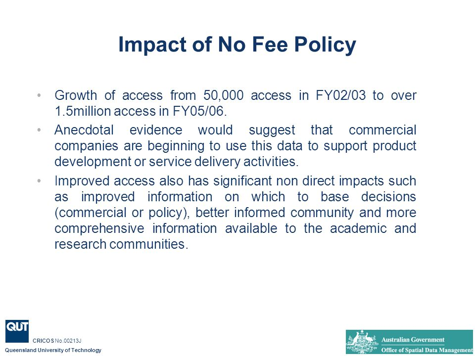 Queensland University of Technology CRICOS No.00213J Impact of No Fee Policy Growth of access from 50,000 access in FY02/03 to over 1.5million access in FY05/06.