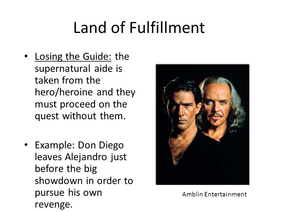 Land of Fulfillment Losing the Guide: the supernatural aide is taken from the hero/heroine and they must proceed on the quest without them. Example: D