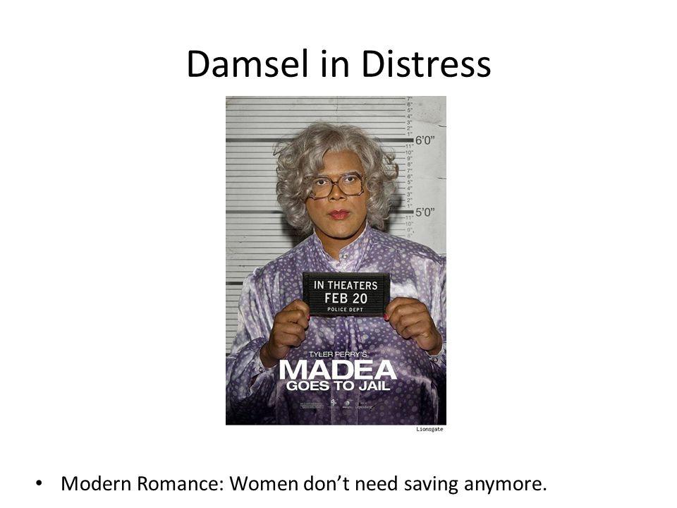 Damsel in Distress Modern Romance: Women don't need saving anymore.