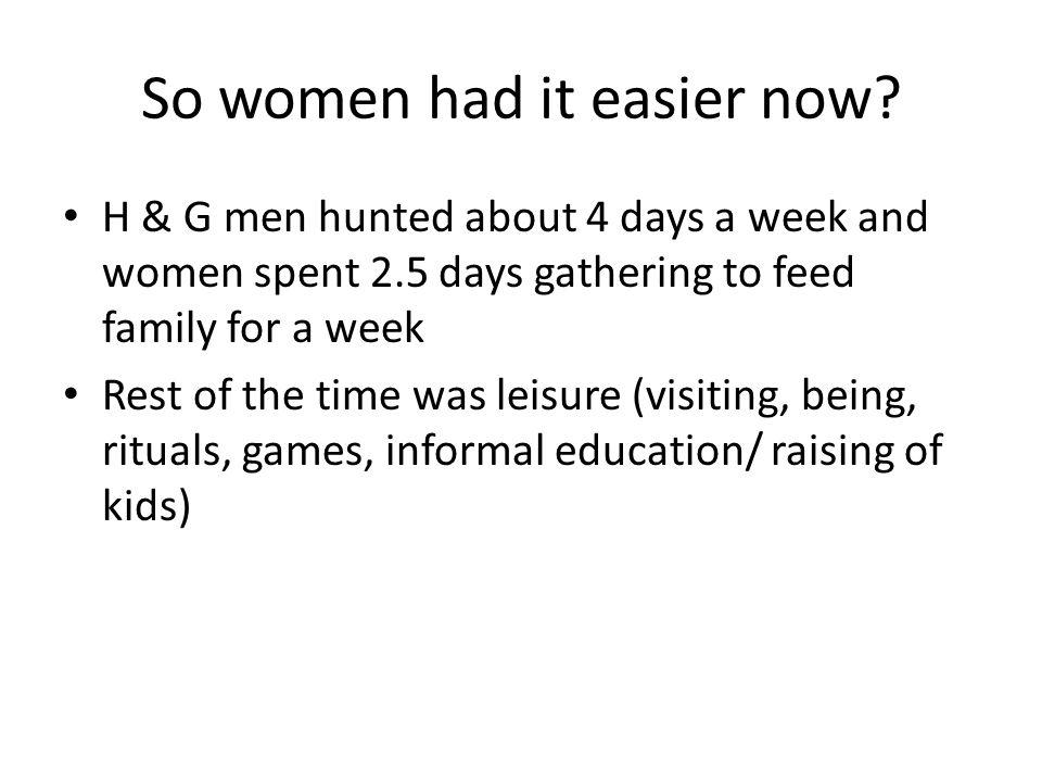 So women had it easier now.