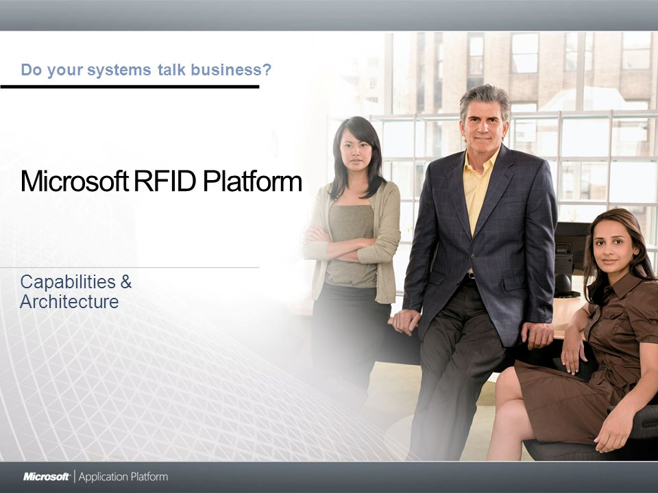 Do your systems talk business? Microsoft RFID Platform Capabilities & Architecture