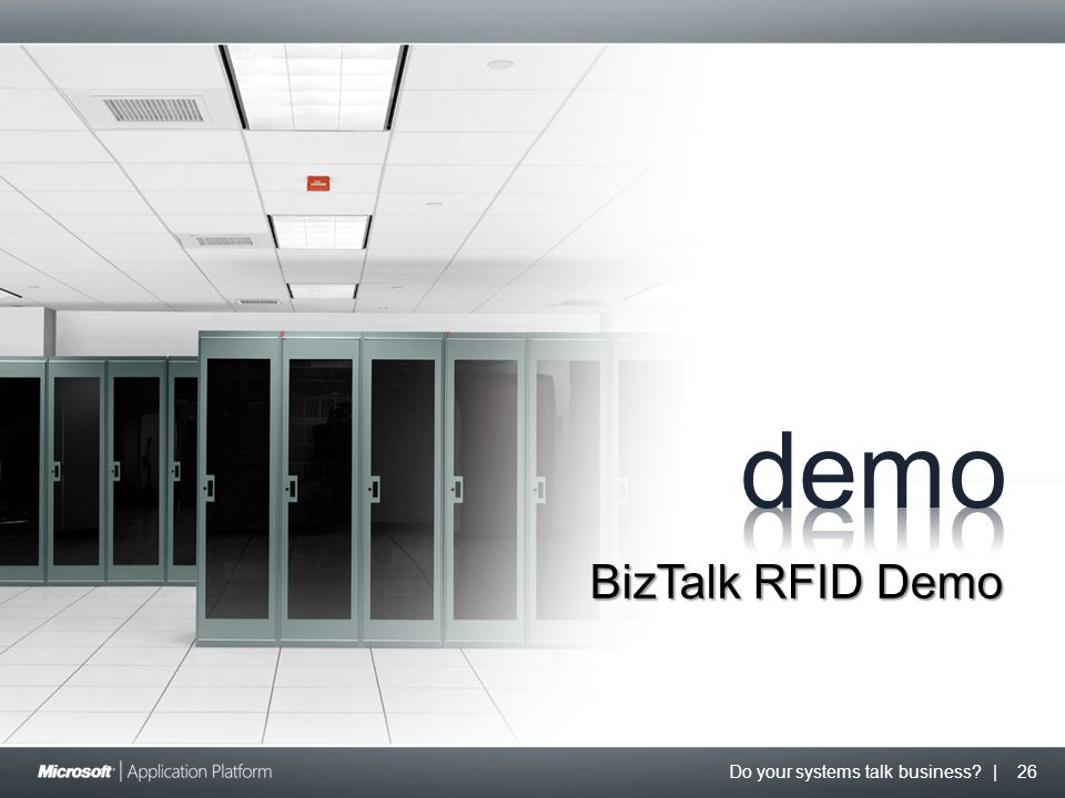 Do your systems talk business? | 26 BizTalk RFID Demo