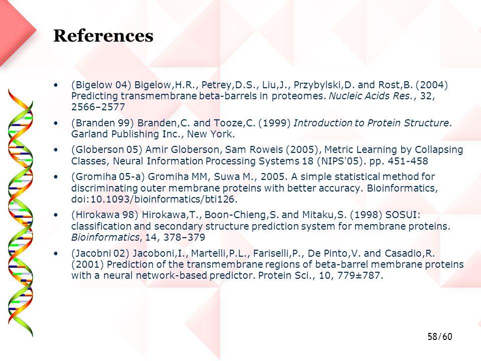 58/60 References (Bigelow 04) Bigelow,H.R., Petrey,D.S., Liu,J., Przybylski,D.