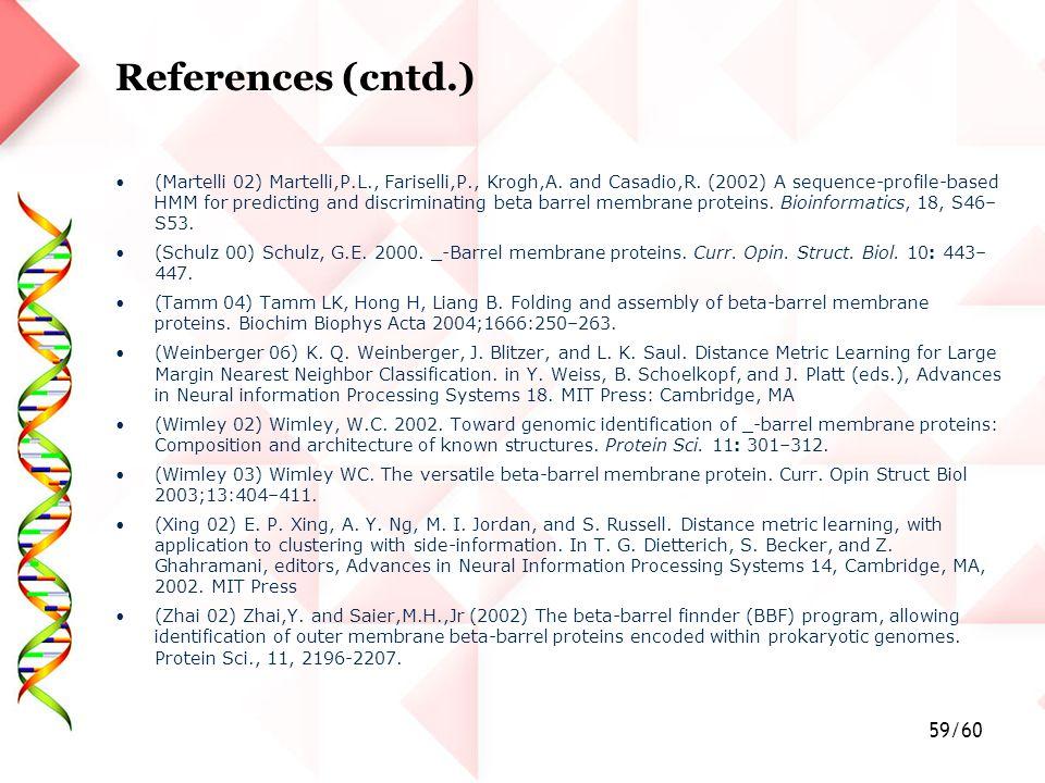 59/60 References (cntd.) (Martelli 02) Martelli,P.L., Fariselli,P., Krogh,A.