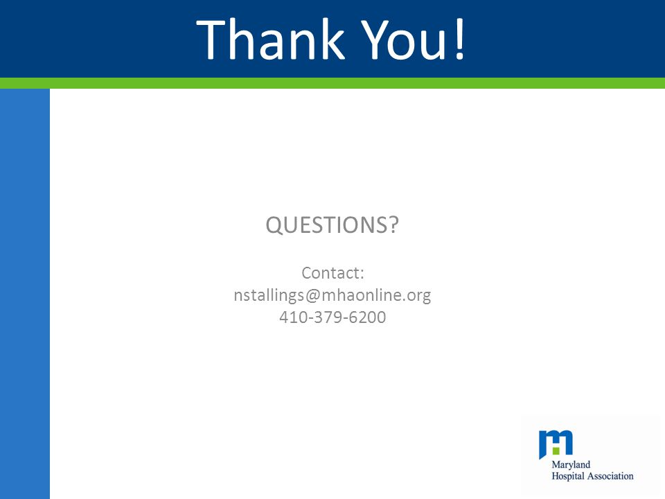 Thank You! QUESTIONS? Contact: nstallings@mhaonline.org 410-379-6200