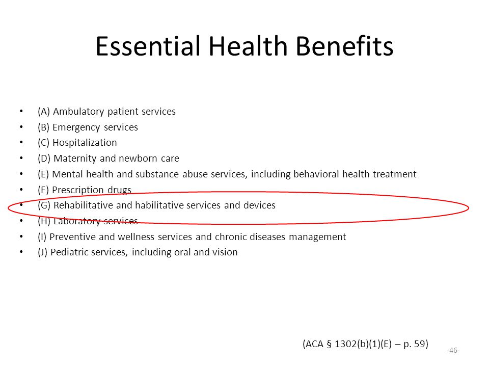Essential Health Benefits (A) Ambulatory patient services (B) Emergency services (C) Hospitalization (D) Maternity and newborn care (E) Mental health