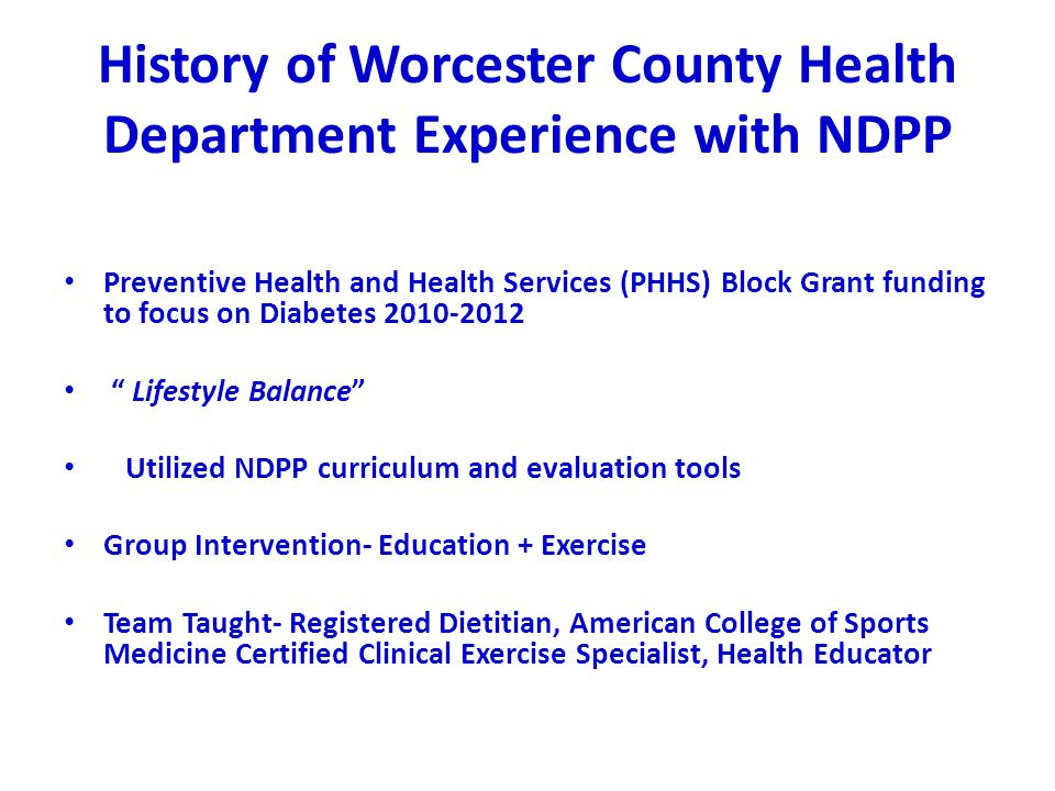 History of Worcester County Health Department Experience with NDPP Preventive Health and Health Services (PHHS) Block Grant funding to focus on Diabet