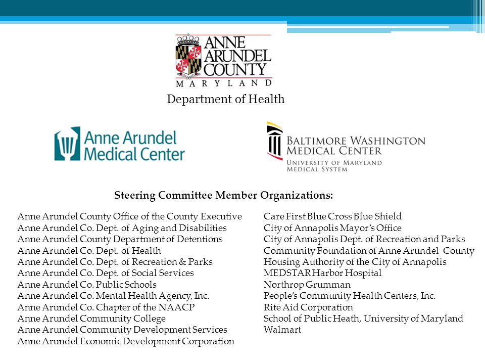 Steering Committee Member Organizations: Department of Health Anne Arundel County Office of the County Executive Anne Arundel Co. Dept. of Aging and D