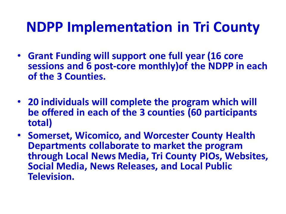 NDPP Implementation in Tri County Grant Funding will support one full year (16 core sessions and 6 post-core monthly)of the NDPP in each of the 3 Coun