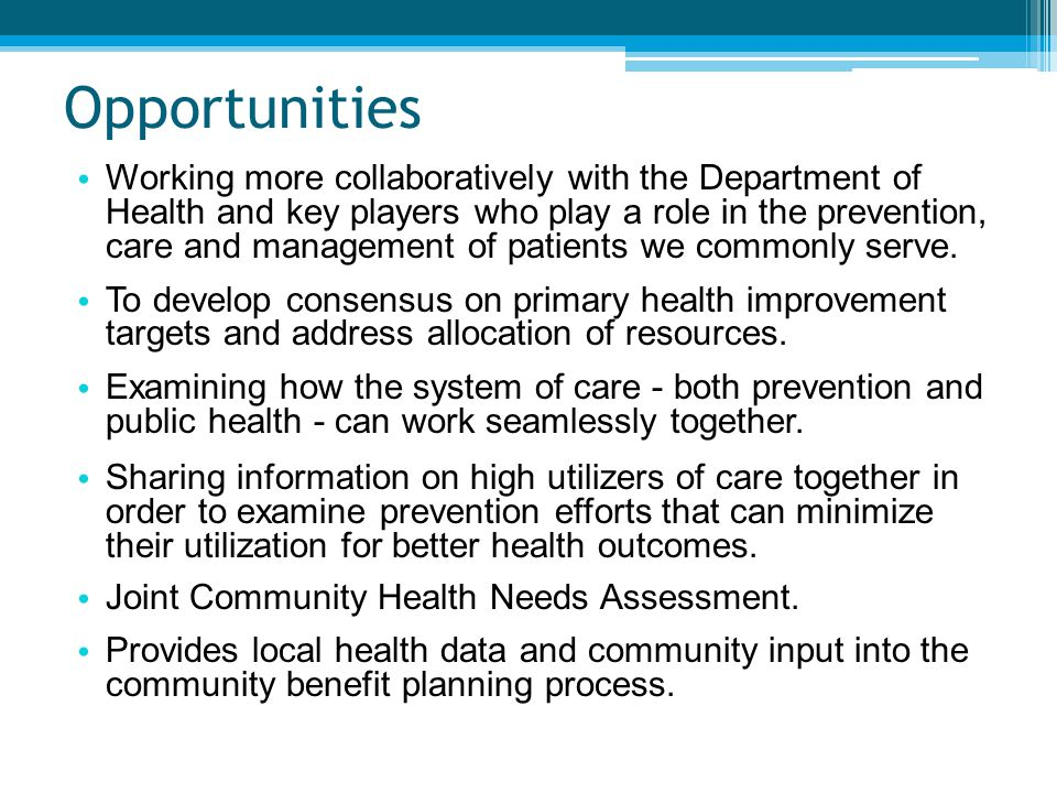 Opportunities Working more collaboratively with the Department of Health and key players who play a role in the prevention, care and management of pat