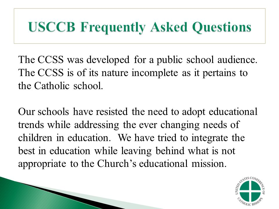 The CCSS was developed for a public school audience. The CCSS is of its nature incomplete as it pertains to the Catholic school. Our schools have resi