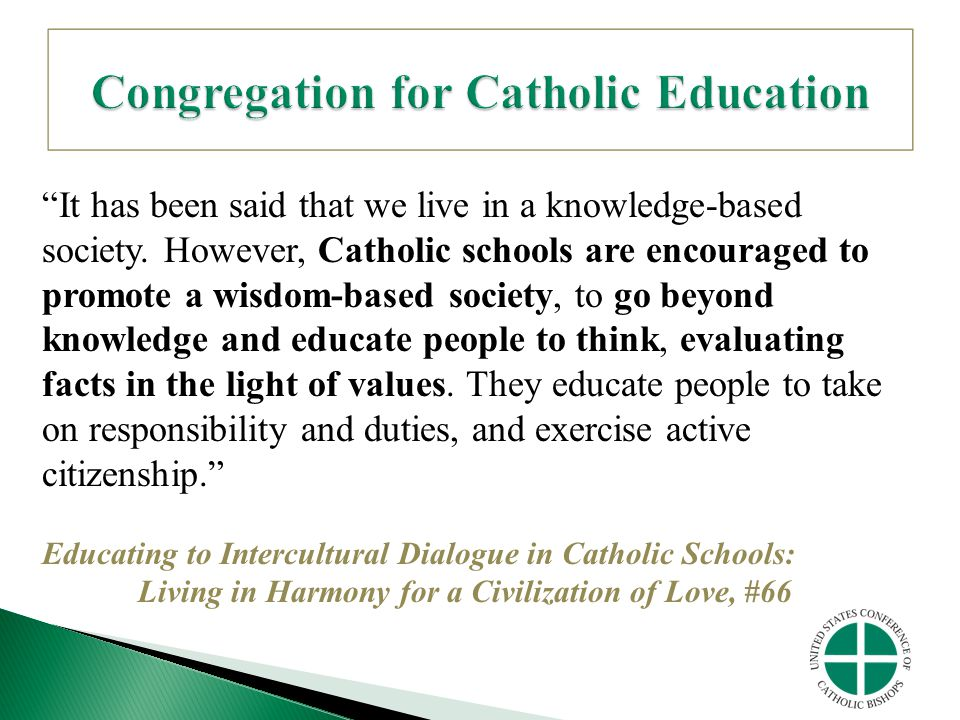 """""""It has been said that we live in a knowledge-based society. However, Catholic schools are encouraged to promote a wisdom-based society, to go beyond"""