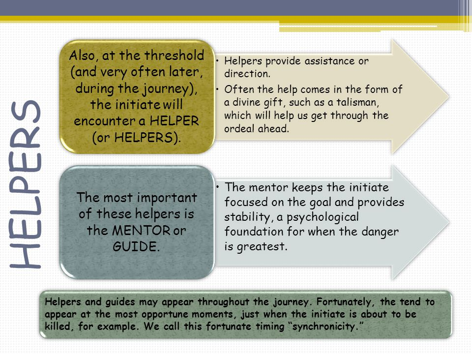 HELPERS Helpers provide assistance or direction. Often the help comes in the form of a divine gift, such as a talisman, which will help us get through