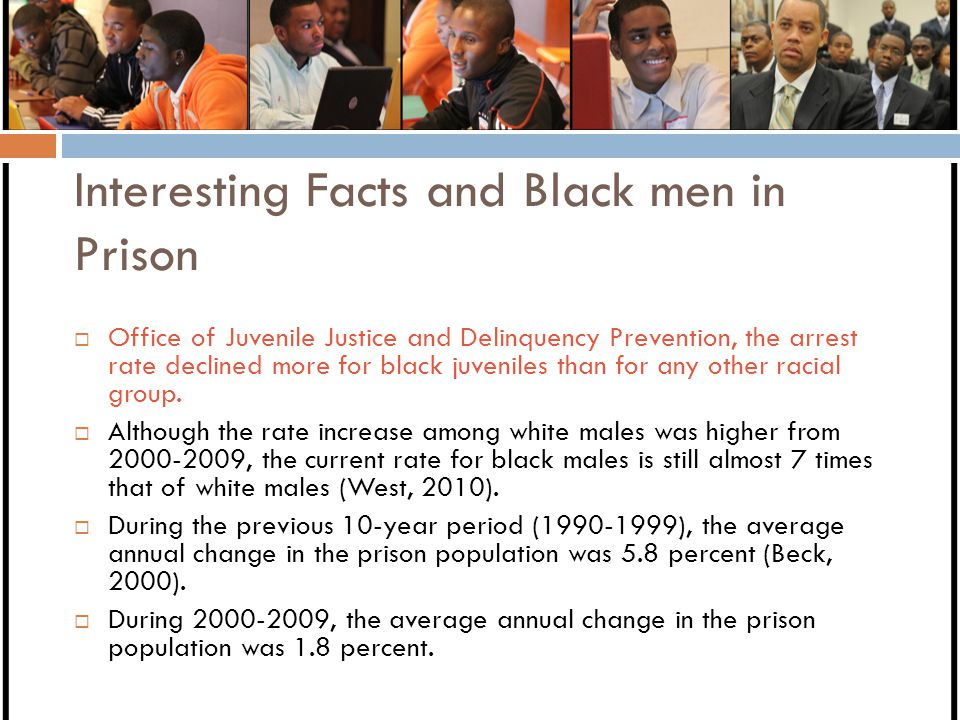 Interesting Facts and Black men in Prison  Office of Juvenile Justice and Delinquency Prevention, the arrest rate declined more for black juveniles t