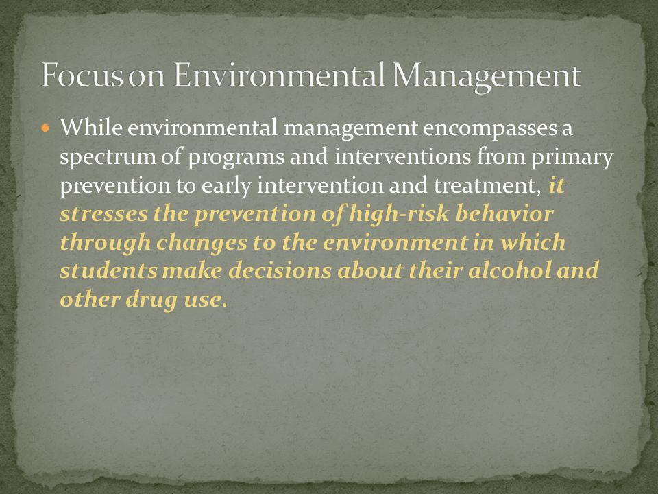 While environmental management encompasses a spectrum of programs and interventions from primary prevention to early intervention and treatment, it st