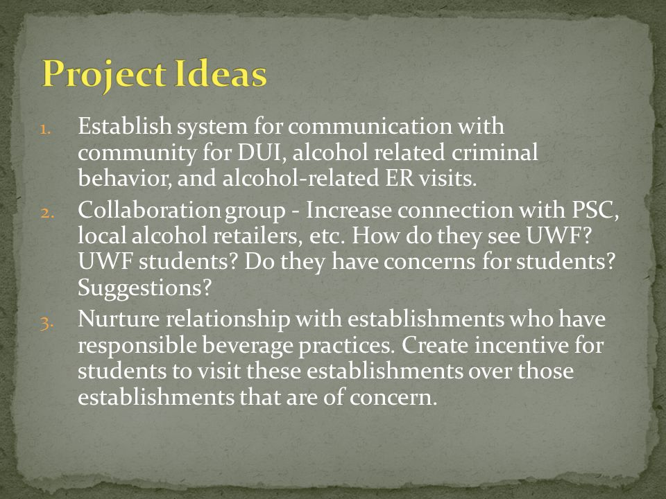 1. Establish system for communication with community for DUI, alcohol related criminal behavior, and alcohol-related ER visits. 2. Collaboration group