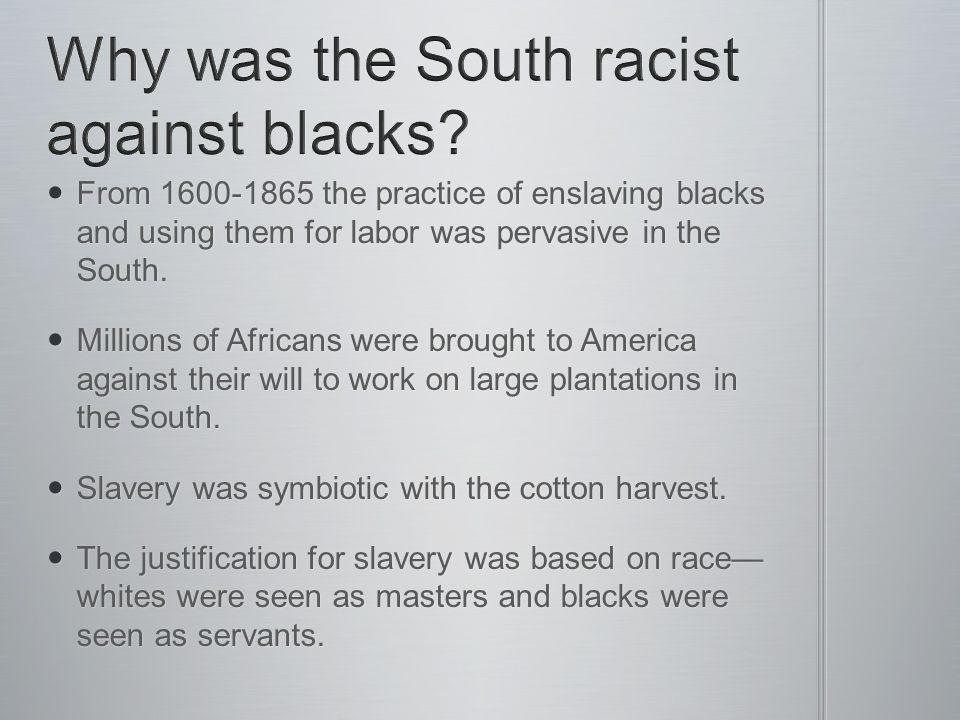From 1600-1865 the practice of enslaving blacks and using them for labor was pervasive in the South.