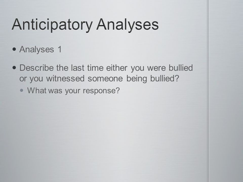 Analyses 1 Analyses 1 Describe the last time either you were bullied or you witnessed someone being bullied.