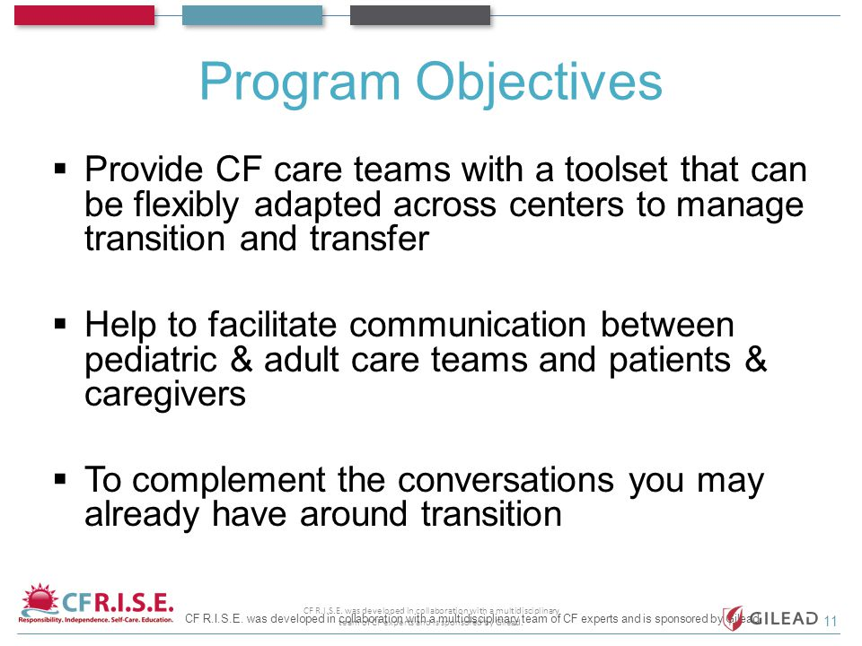 Program Objectives  Provide CF care teams with a toolset that can be flexibly adapted across centers to manage transition and transfer  Help to faci