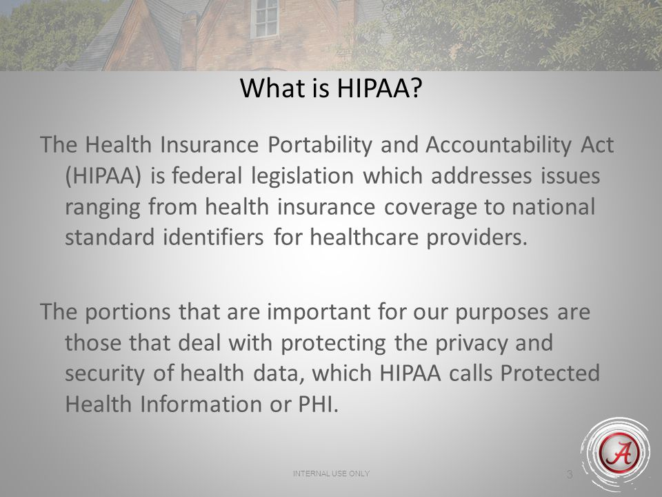 INTERNAL USE ONLY 3 What is HIPAA.