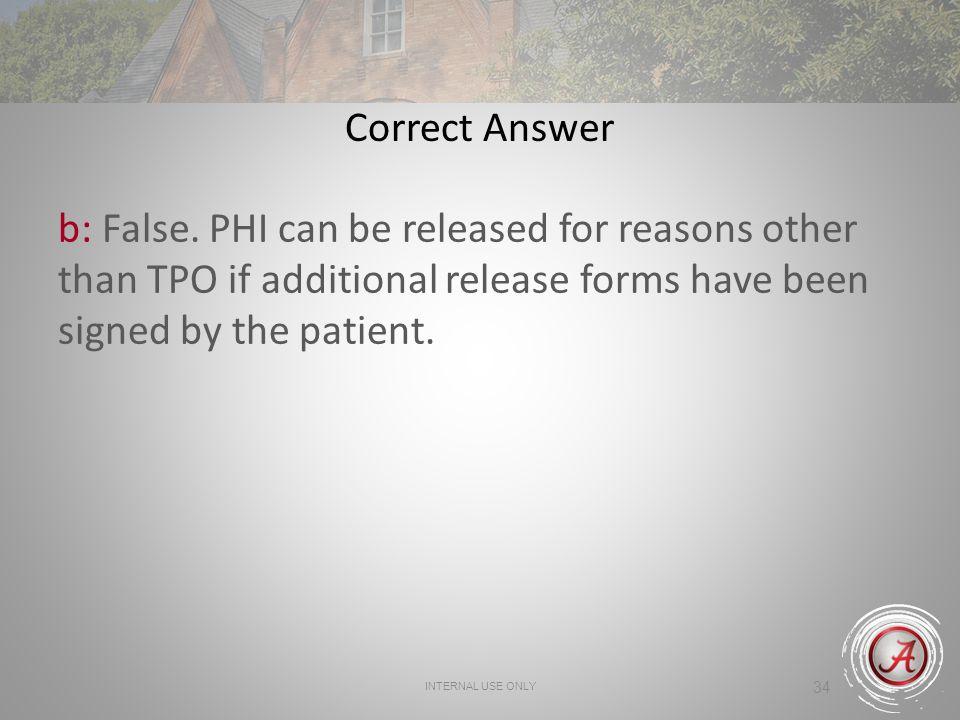 INTERNAL USE ONLY 34 Correct Answer b: False.