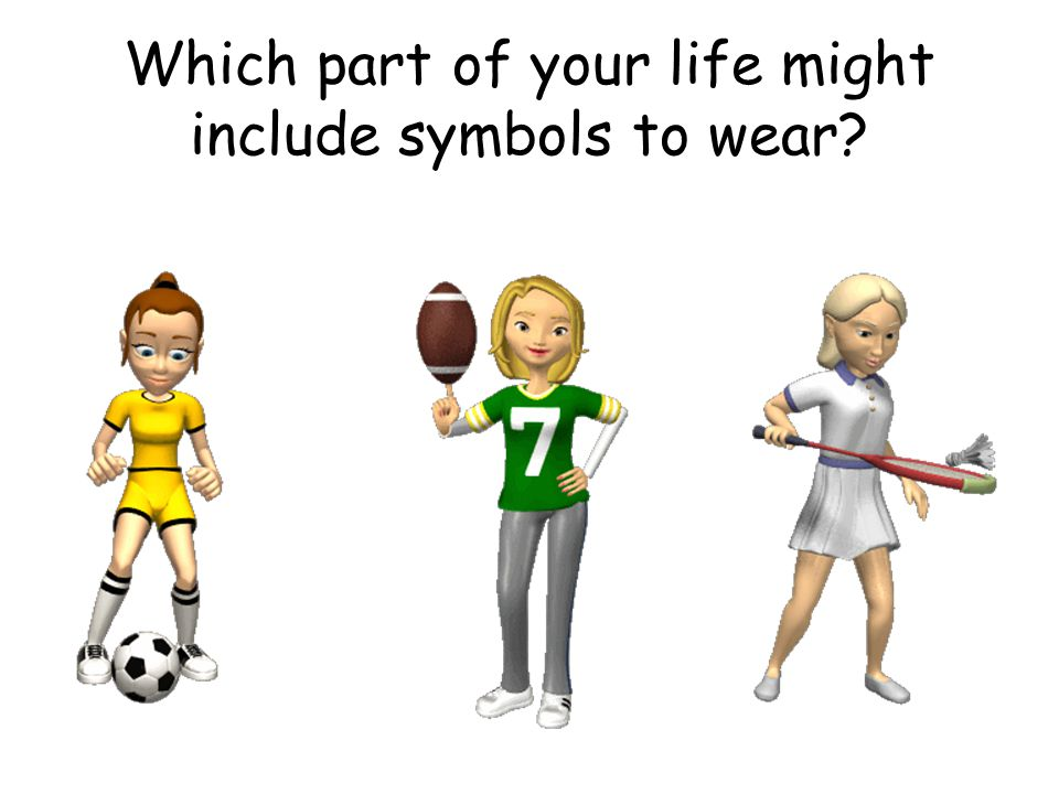 Which part of your life might include symbols to wear