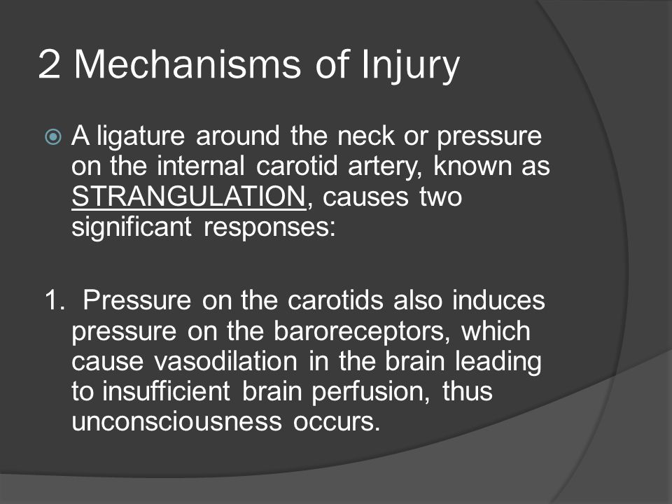 2 Mechanisms of Injury  A ligature around the neck or pressure on the internal carotid artery, known as STRANGULATION, causes two significant respons