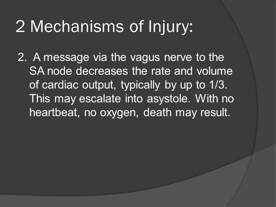 2 Mechanisms of Injury: 2. A message via the vagus nerve to the SA node decreases the rate and volume of cardiac output, typically by up to 1/3. This
