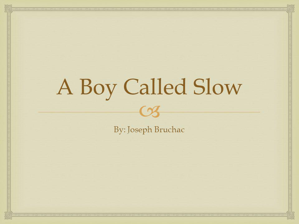  A Boy Called Slow By: Joseph Bruchac