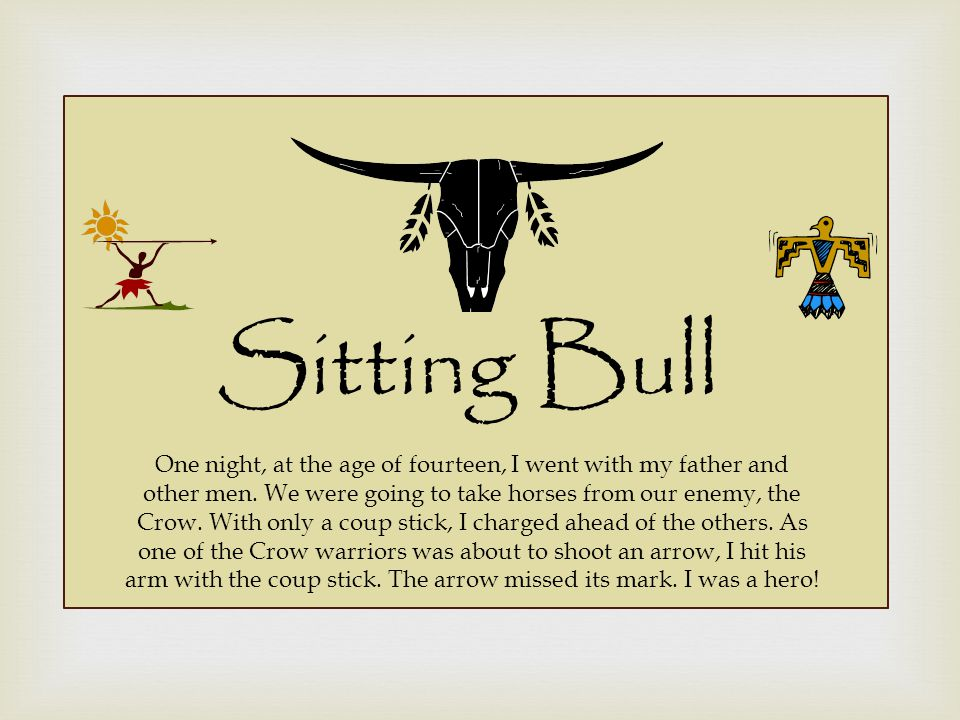 Sitting Bull One night, at the age of fourteen, I went with my father and other men.