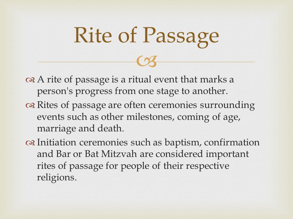   A rite of passage is a ritual event that marks a person s progress from one stage to another.