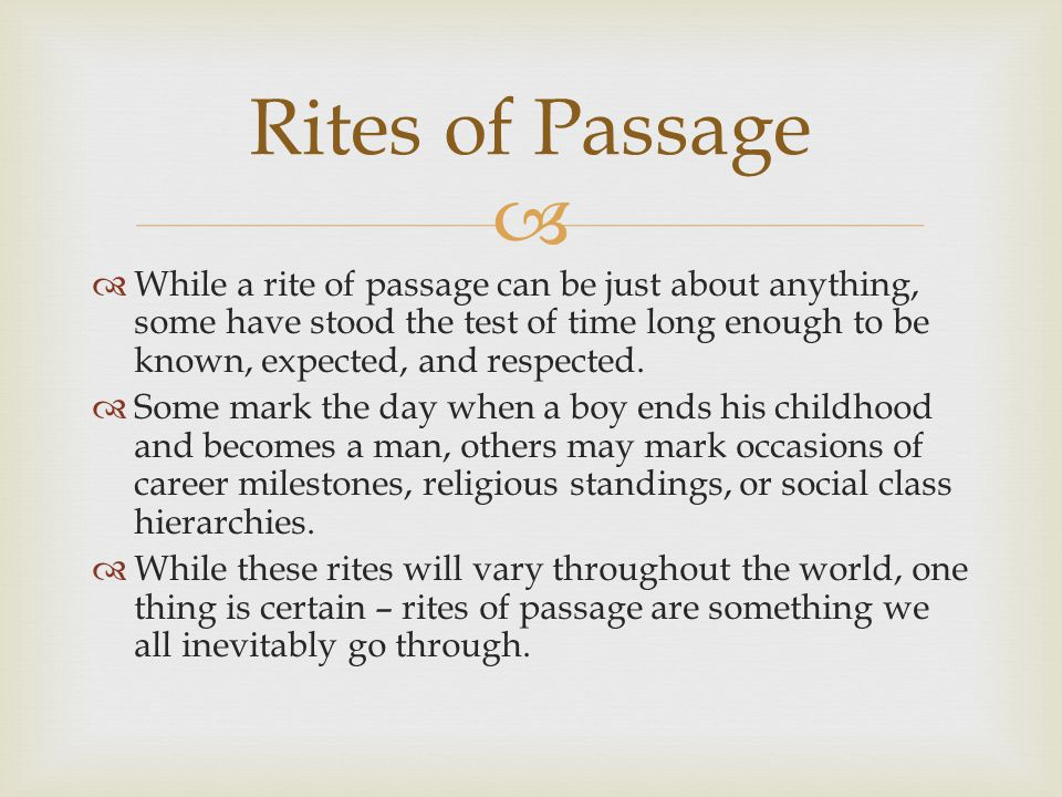   While a rite of passage can be just about anything, some have stood the test of time long enough to be known, expected, and respected.