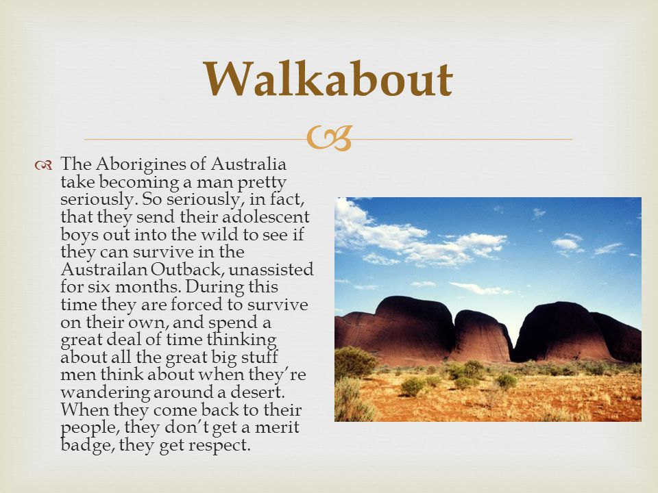  Walkabout  The Aborigines of Australia take becoming a man pretty seriously.